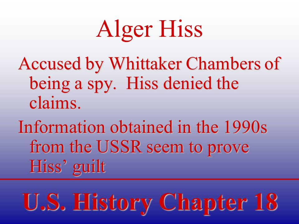 U.S. History Chapter 18 Alger Hiss Accused by Whittaker Chambers of being a spy.