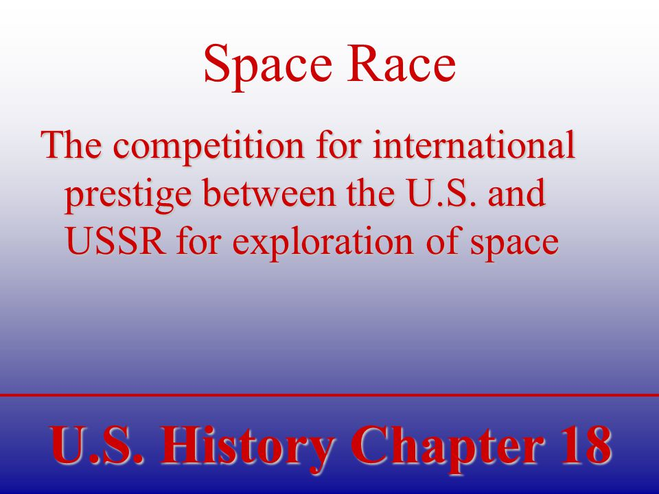 U.S. History Chapter 18 Space Race The competition for international prestige between the U.S.