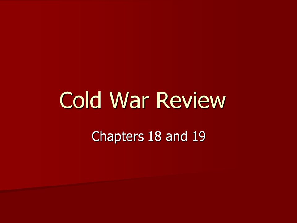 Cold War Review Chapters 18 and 19