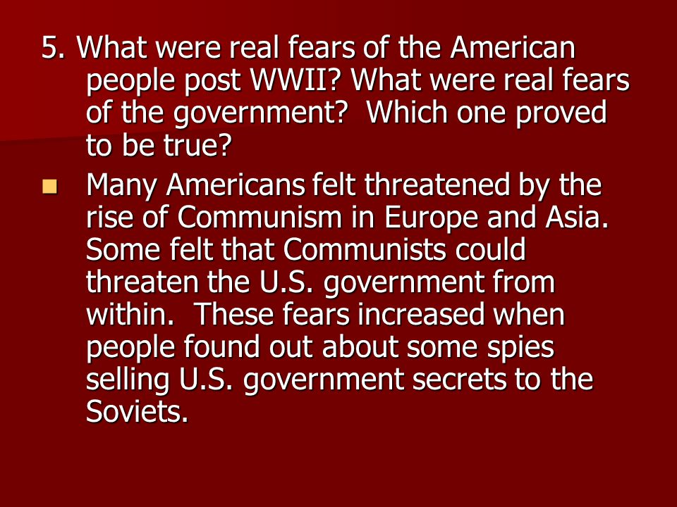 5. What were real fears of the American people post WWII.