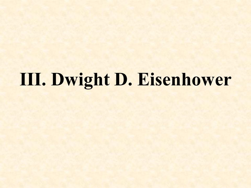 III. Dwight D. Eisenhower