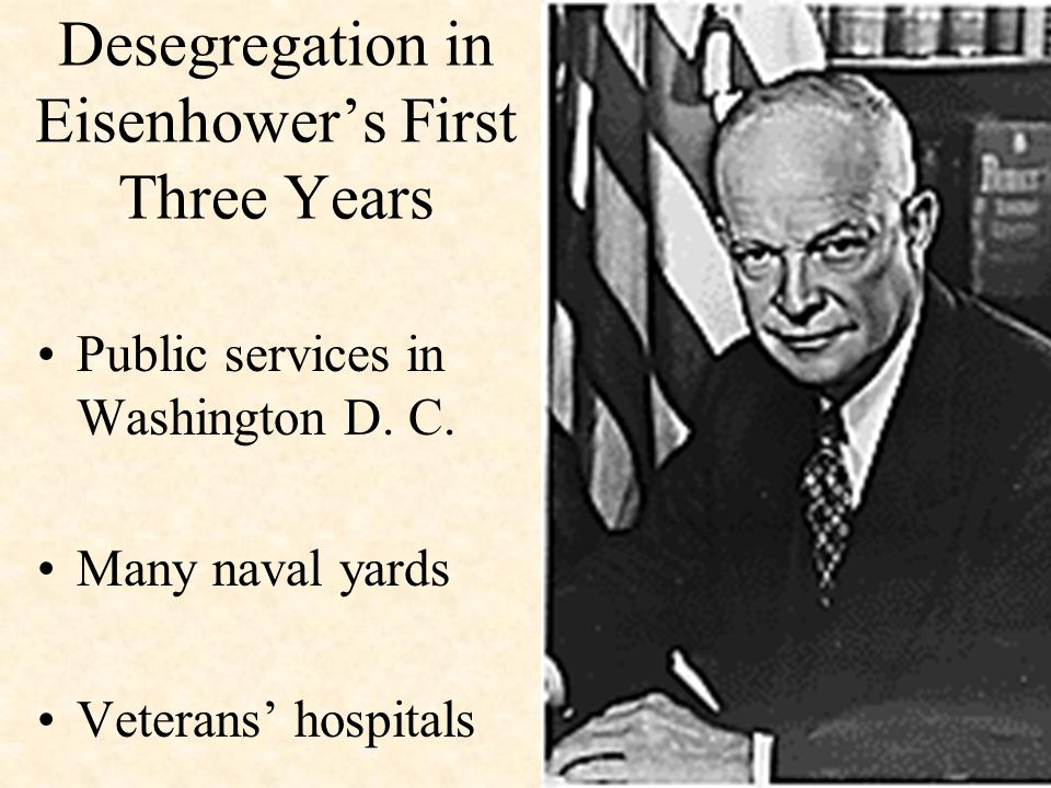 Desegregation in Eisenhower's First Three Years Public services in Washington D. C. Many naval yards Veterans' hospitals