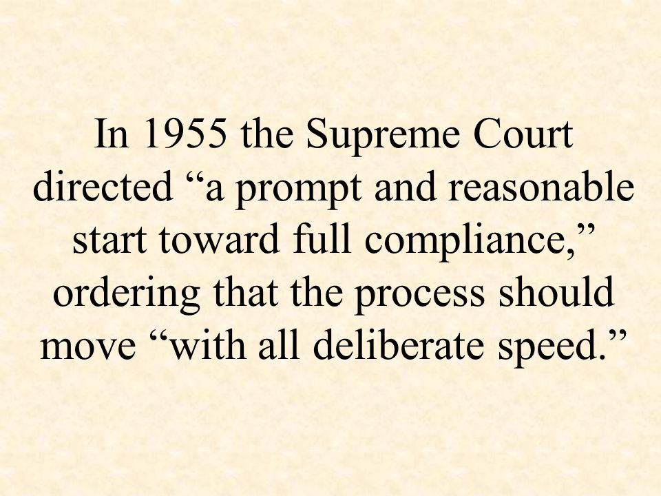 "In 1955 the Supreme Court directed ""a prompt and reasonable start toward full compliance,"" ordering that the process should move ""with all deliberate"