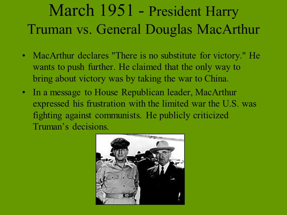 March 1951 - President Harry Truman vs. General Douglas MacArthur MacArthur declares