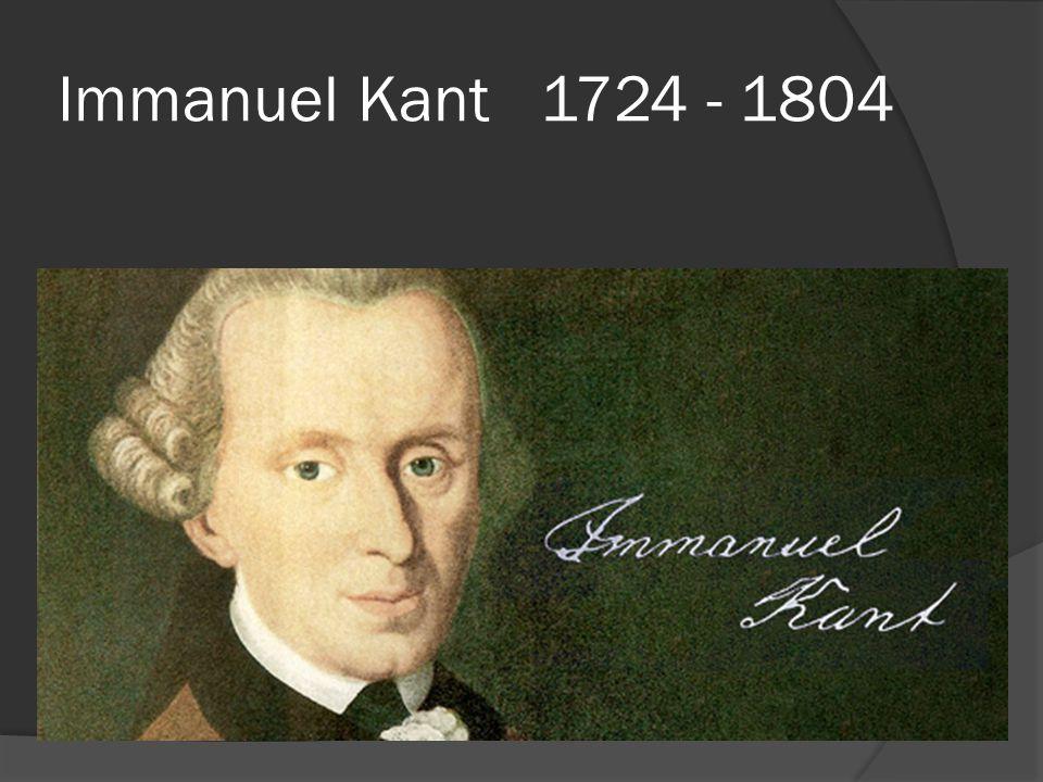 Immanuel Kant 1724 - 1804
