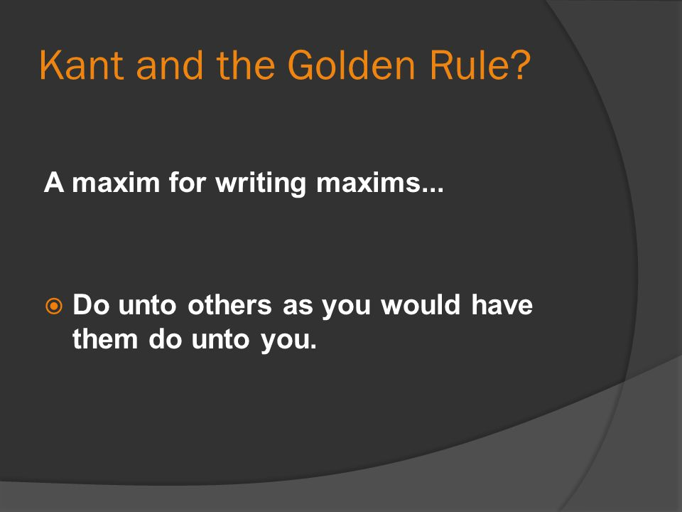 Kant and the Golden Rule. A maxim for writing maxims...