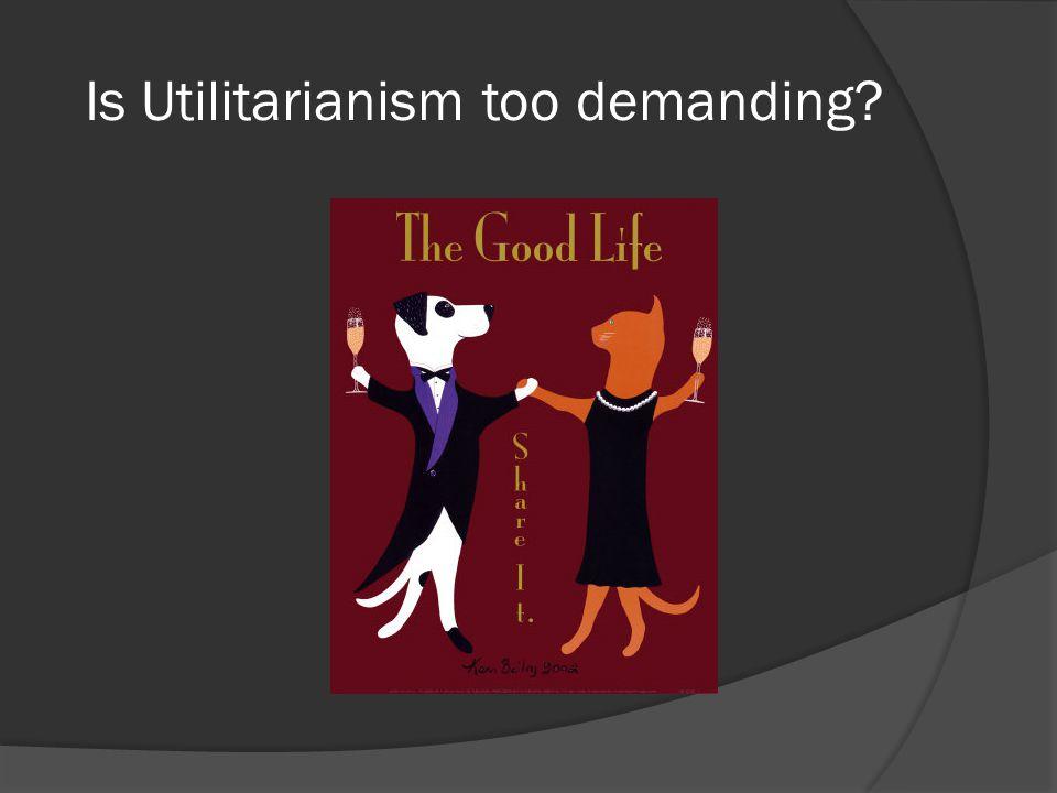 Is Utilitarianism too demanding