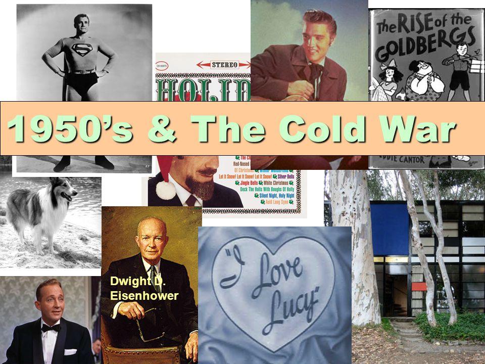 Dwight D. Eisenhower 1950's& The Cold War 1950's & The Cold War