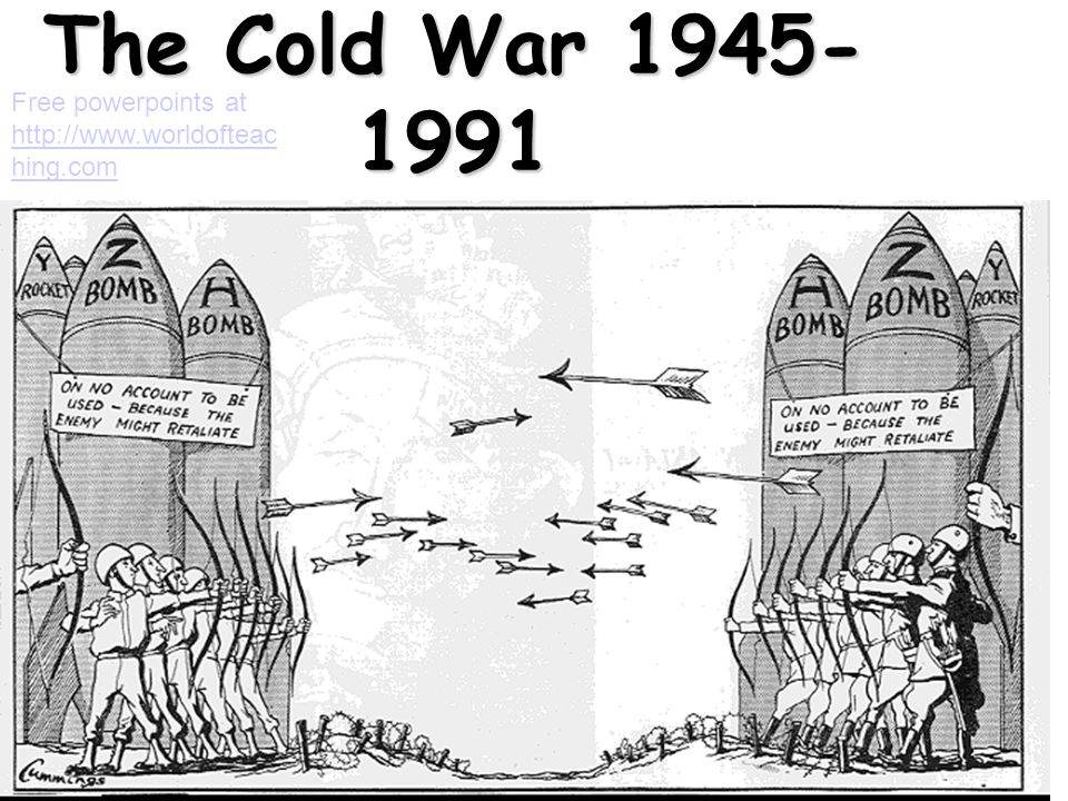 The Cold War 1945- 1991 Free powerpoints at http://www.worldofteac hing.com http://www.worldofteac hing.com