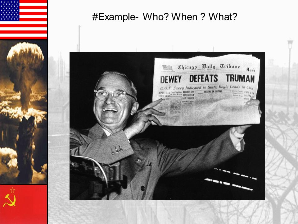 Newspaper in a hurry to report the election result of 1948 incorrectly projects Thomas Dewey as the winner over Harry Truman ( first Cold War President)