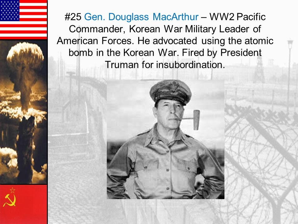 #25 Gen. Douglass MacArthur – WW2 Pacific Commander, Korean War Military Leader of American Forces.