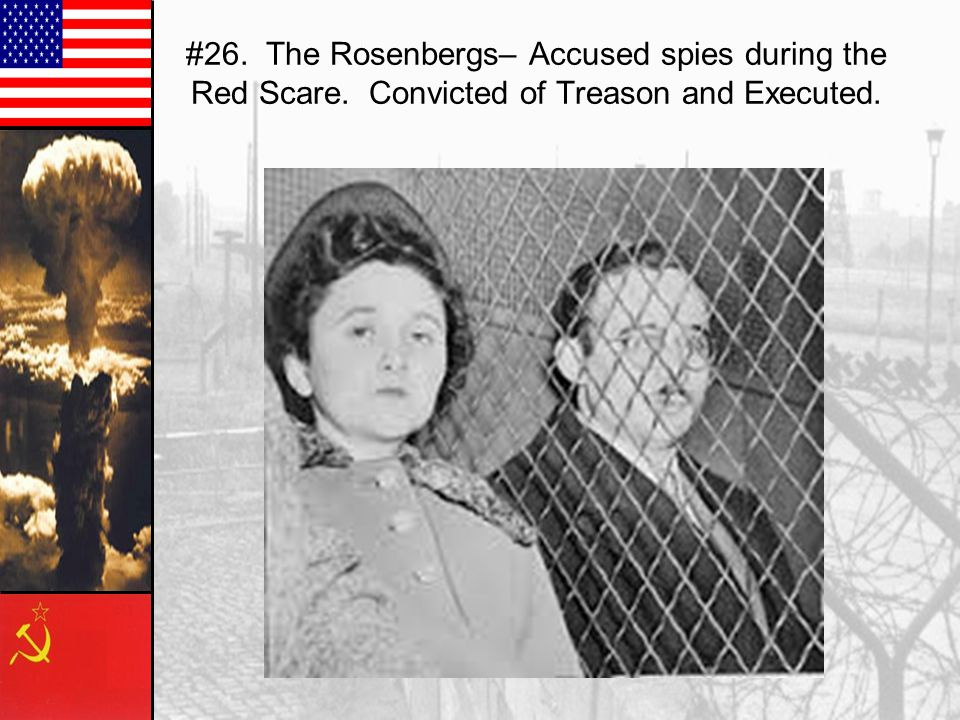 #26. The Rosenbergs– Accused spies during the Red Scare. Convicted of Treason and Executed.