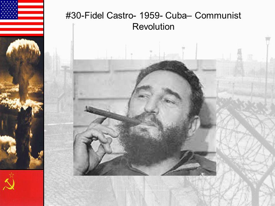 #30-Fidel Castro- 1959- Cuba– Communist Revolution