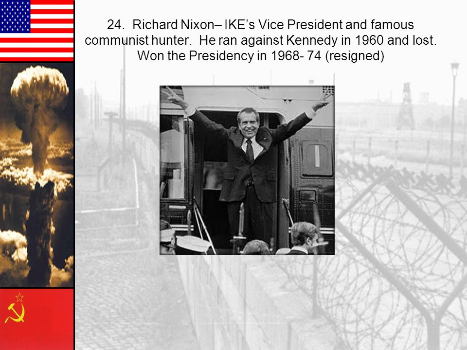 24. Richard Nixon– IKE's Vice President and famous communist hunter.