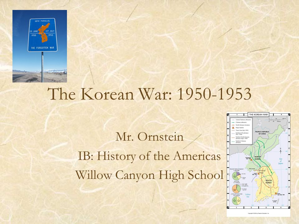 The Korean War: 1950-1953 Mr. Ornstein IB: History of the Americas Willow Canyon High School