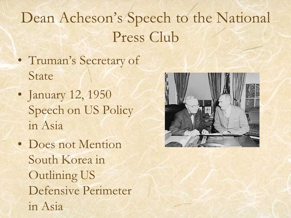 Dean Acheson's Speech to the National Press Club Truman's Secretary of State January 12, 1950 Speech on US Policy in Asia Does not Mention South Korea