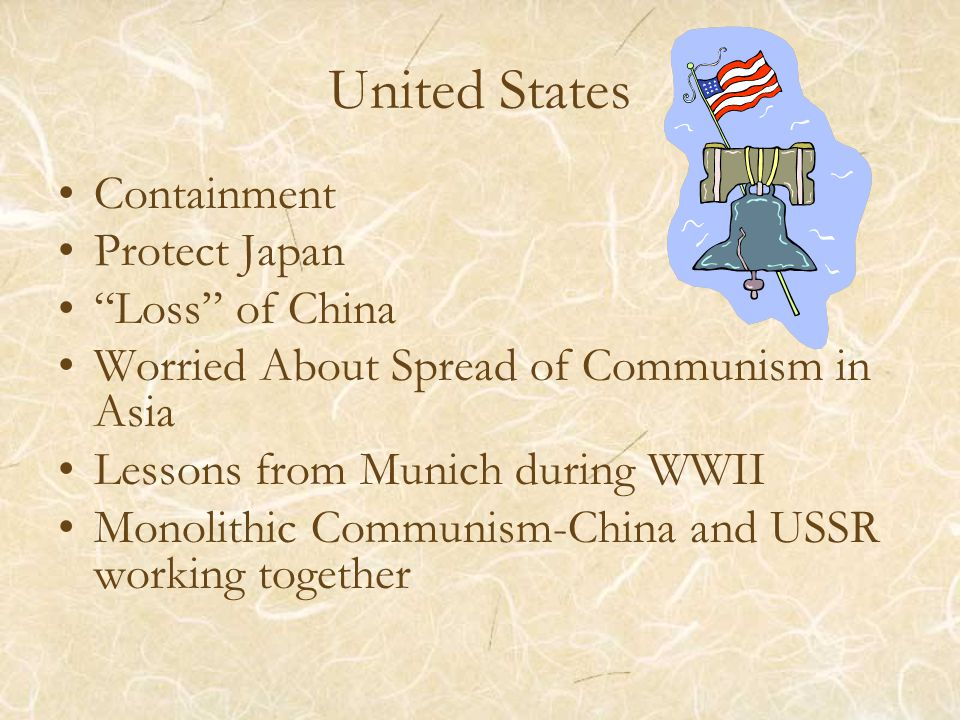 "United States Containment Protect Japan ""Loss"" of China Worried About Spread of Communism in Asia Lessons from Munich during WWII Monolithic Communism"