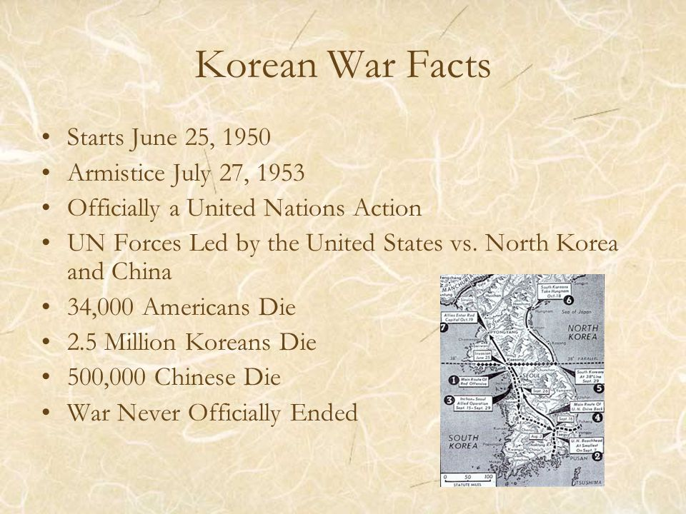 Korean War Facts Starts June 25, 1950 Armistice July 27, 1953 Officially a United Nations Action UN Forces Led by the United States vs. North Korea an