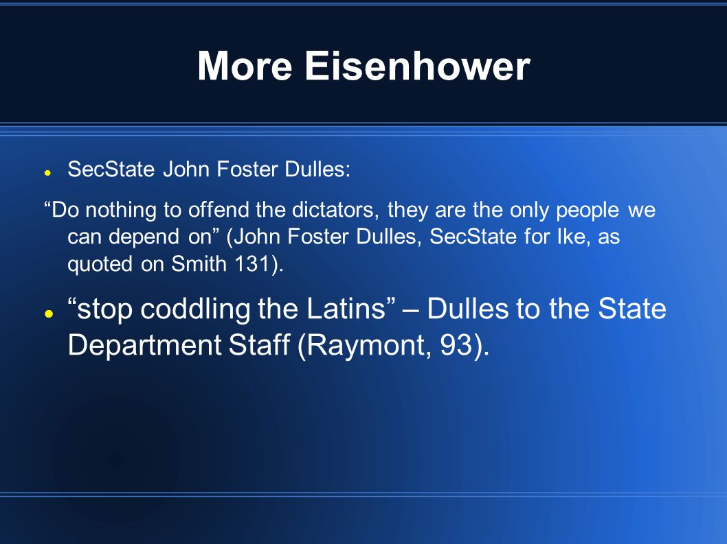 """More Eisenhower SecState John Foster Dulles: """"Do nothing to offend the dictators, they are the only people we can depend on"""" (John Foster Dulles, SecS"""