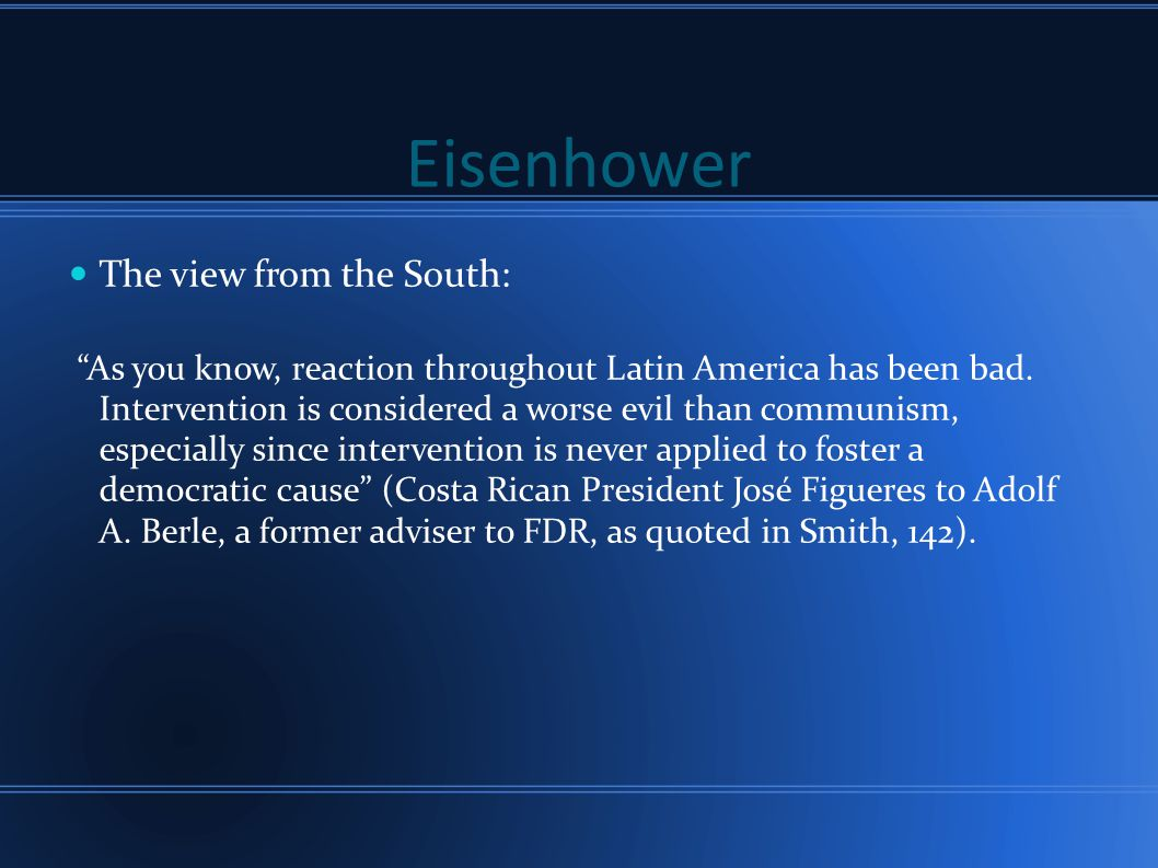 """Eisenhower The view from the South: """"As you know, reaction throughout Latin America has been bad. Intervention is considered a worse evil than communi"""