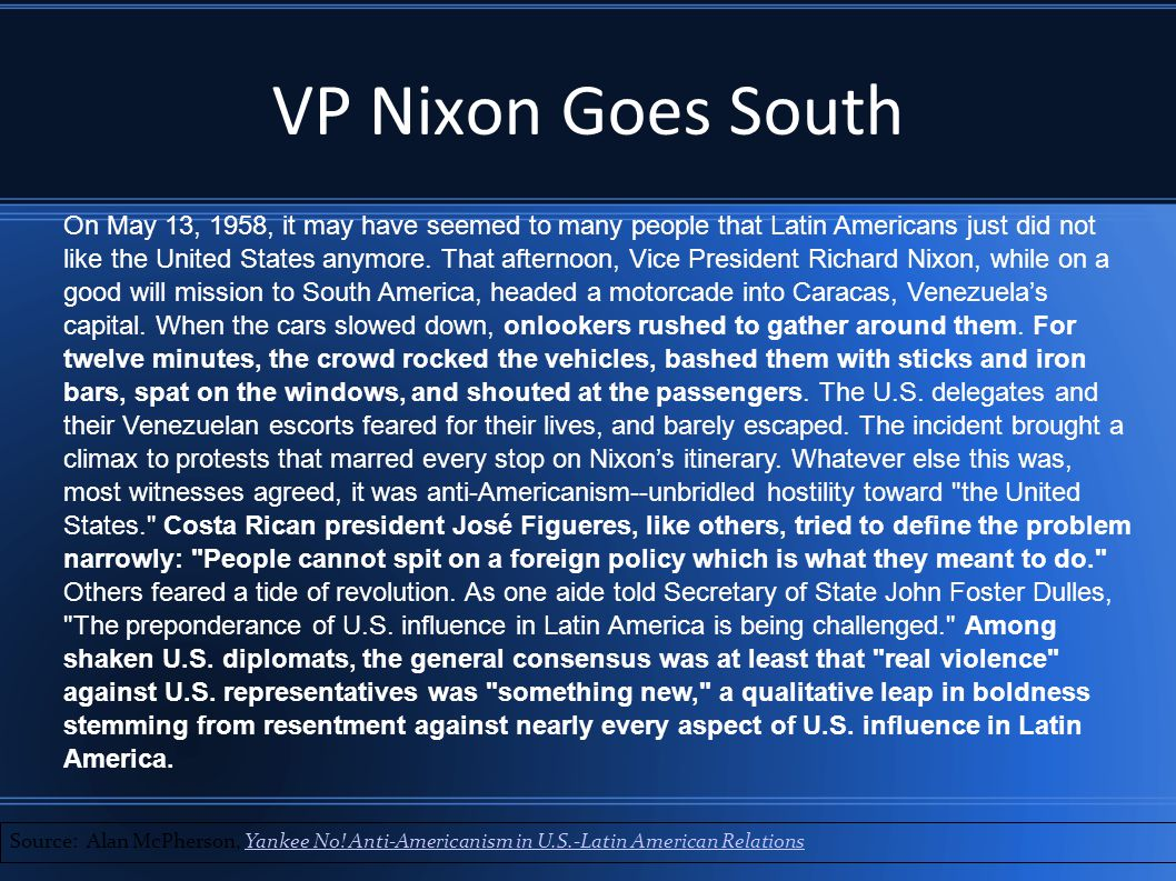 VP Nixon Goes South Source: Alan McPherson, Yankee No! Anti-Americanism in U.S.-Latin American RelationsYankee No! Anti-Americanism in U.S.-Latin Amer