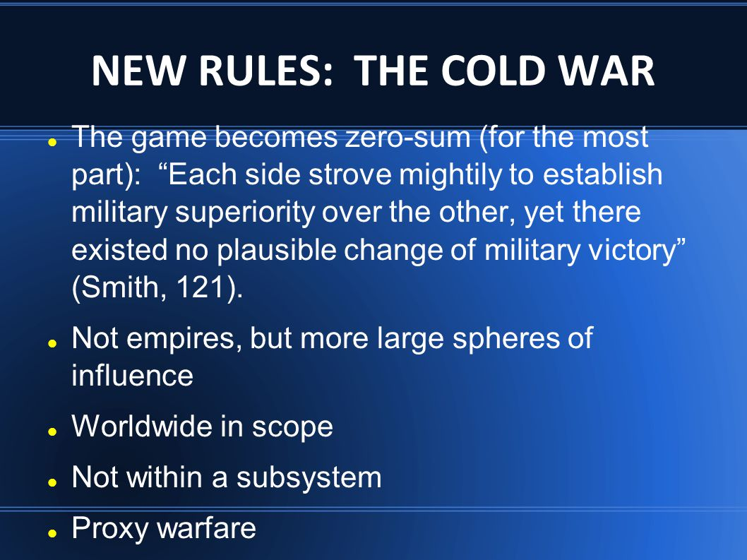 """NEW RULES: THE COLD WAR The game becomes zero-sum (for the most part): """"Each side strove mightily to establish military superiority over the other, ye"""
