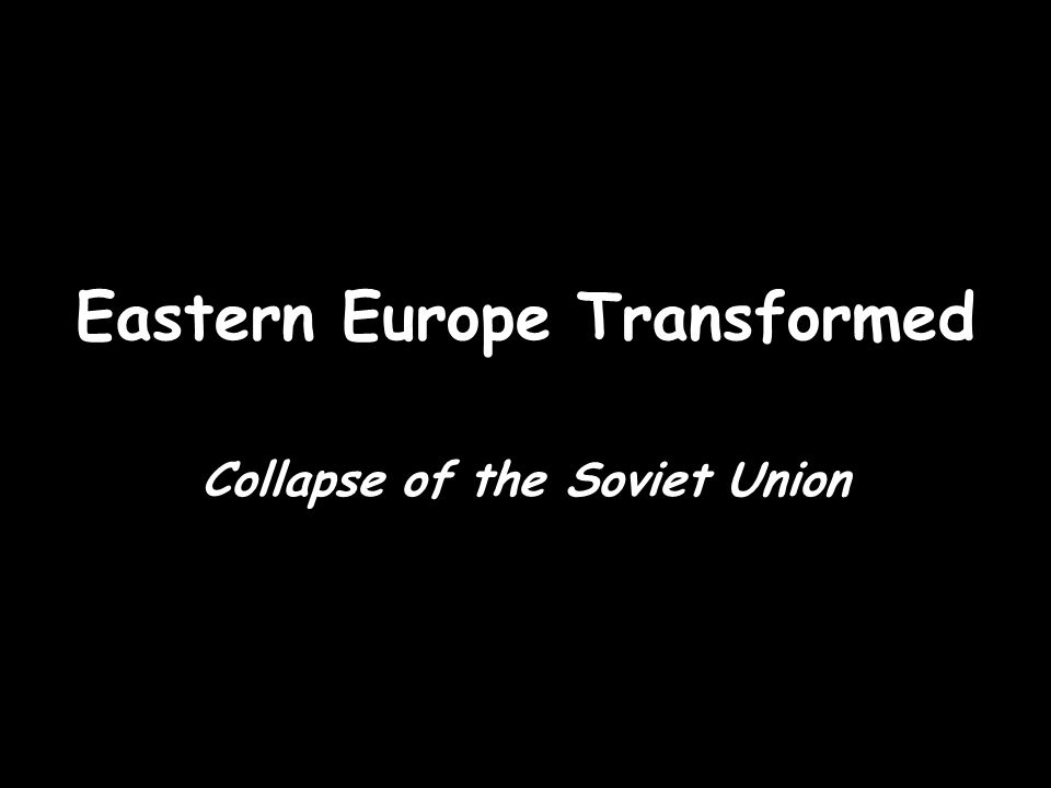 Eastern Europe Transformed Collapse of the Soviet Union