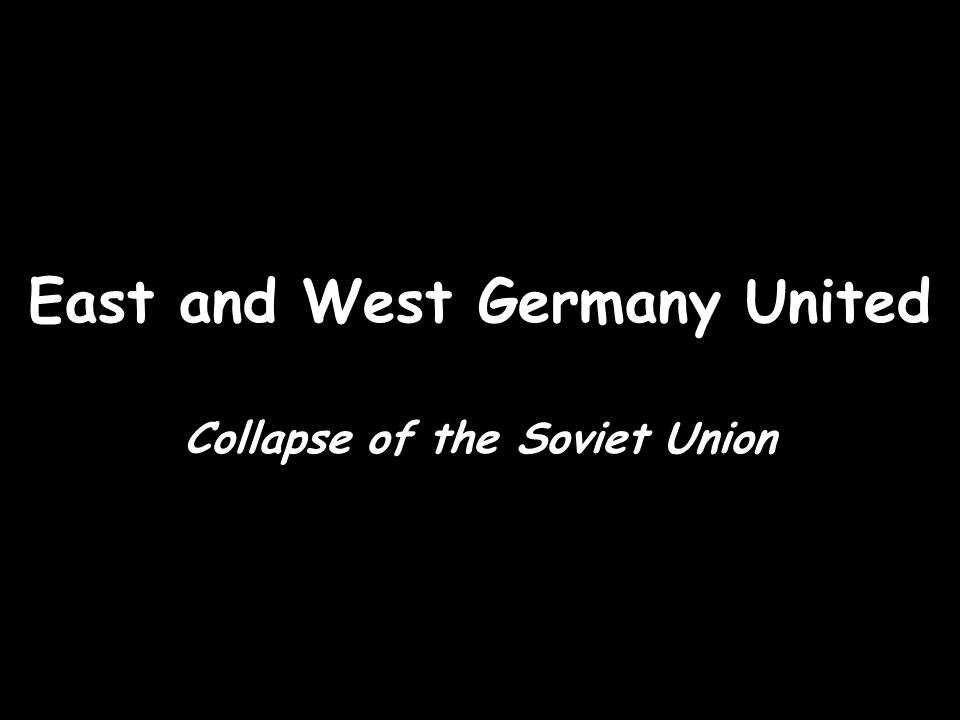 East and West Germany United Collapse of the Soviet Union