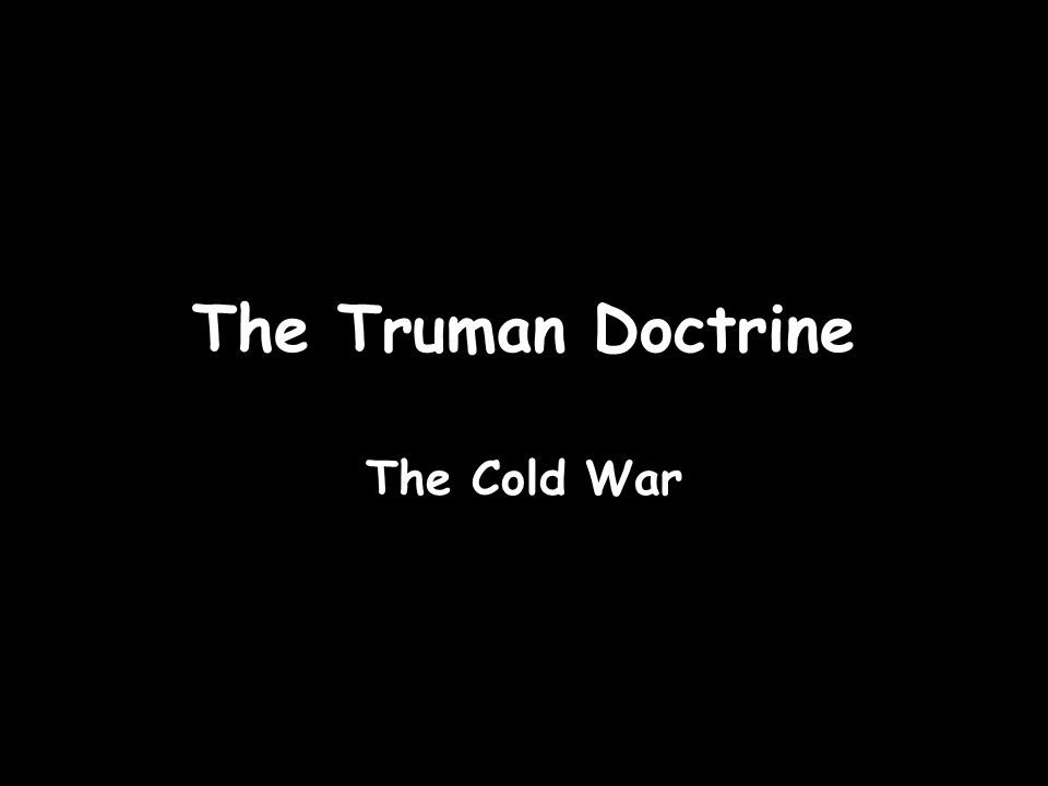The Truman Doctrine The Cold War