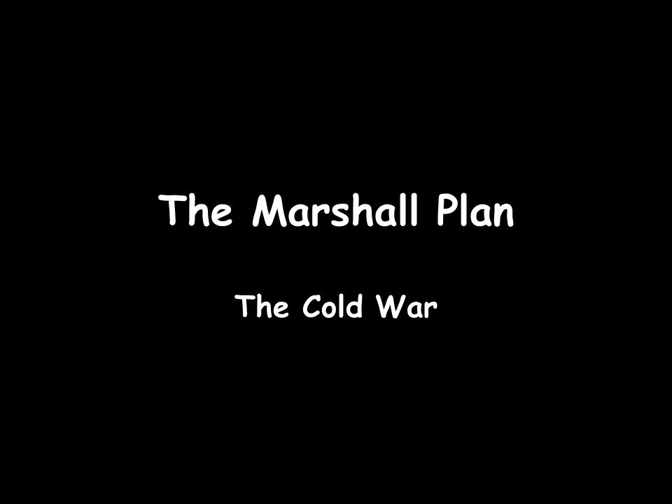 The Marshall Plan The Cold War