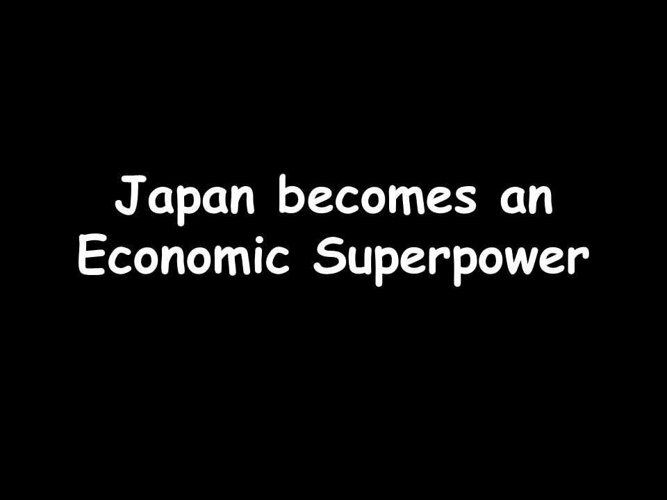 Japan becomes an Economic Superpower