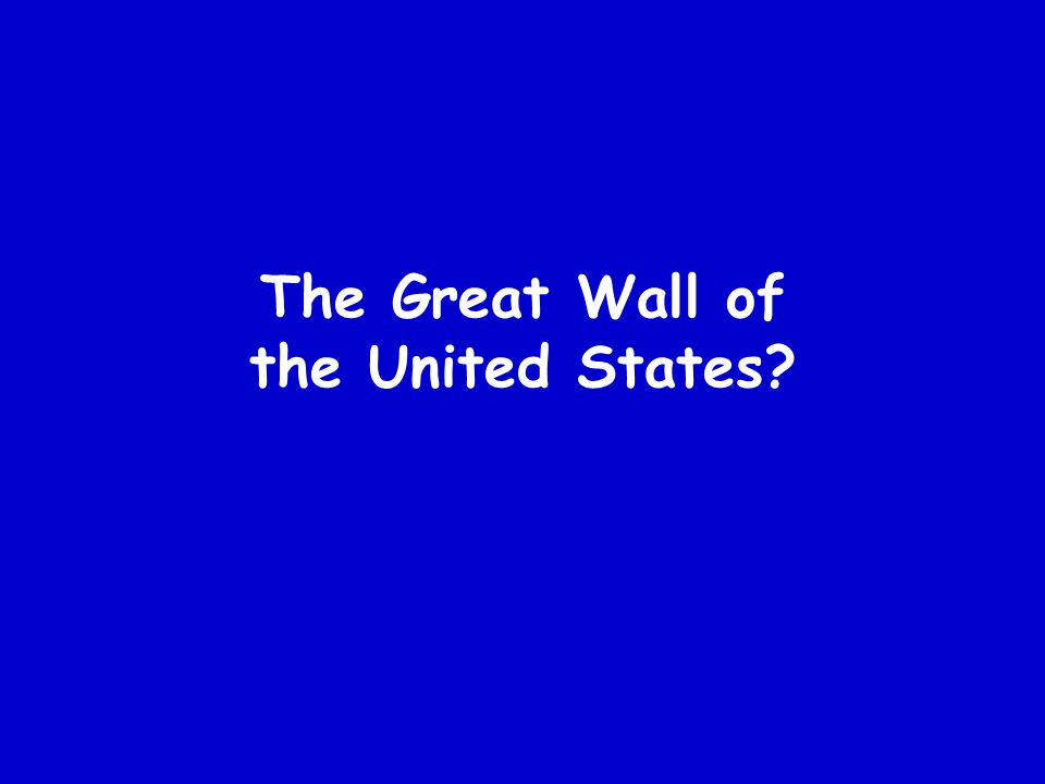 The Great Wall of the United States?