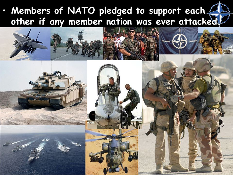 Members of NATO pledged to support each other if any member nation was ever attacked.