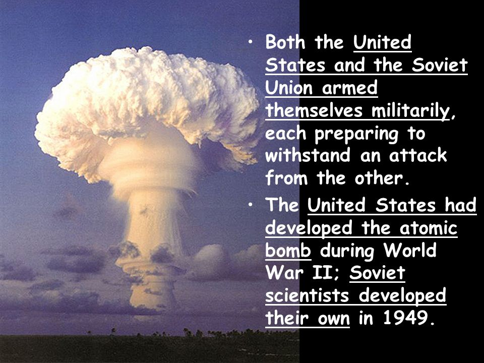 Both the United States and the Soviet Union armed themselves militarily, each preparing to withstand an attack from the other. The United States had d