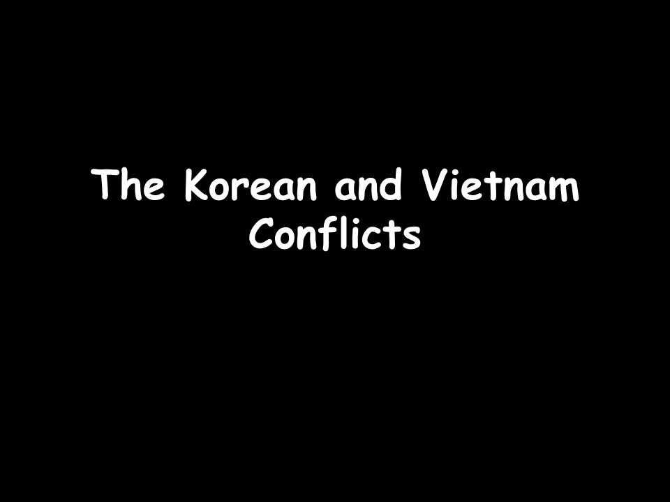 The Korean and Vietnam Conflicts