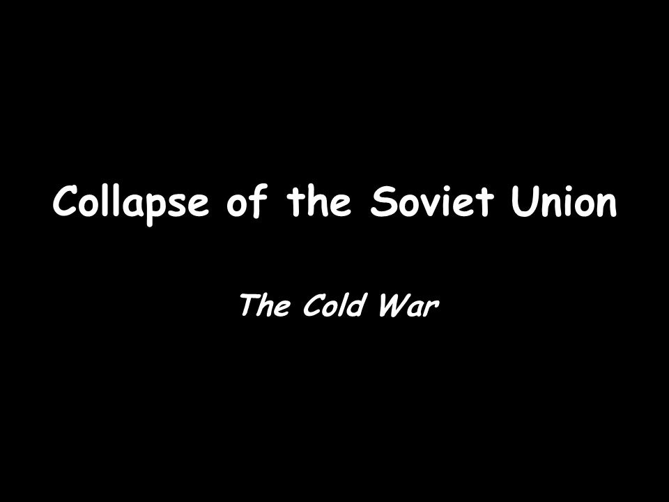 Collapse of the Soviet Union The Cold War