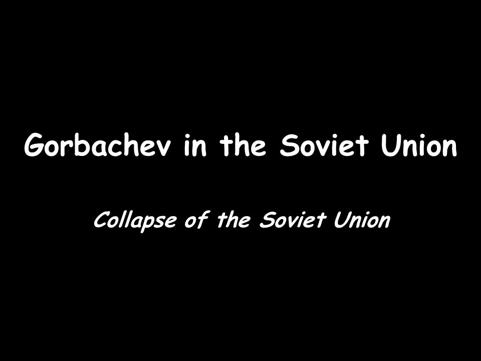 Gorbachev in the Soviet Union Collapse of the Soviet Union
