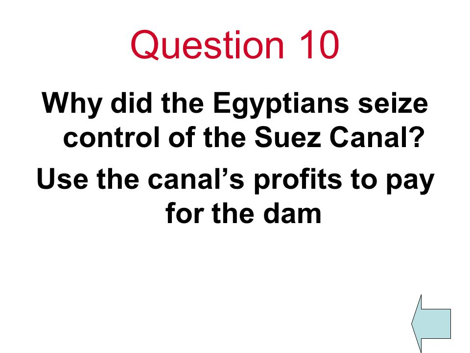 Question 10 Why did the Egyptians seize control of the Suez Canal.