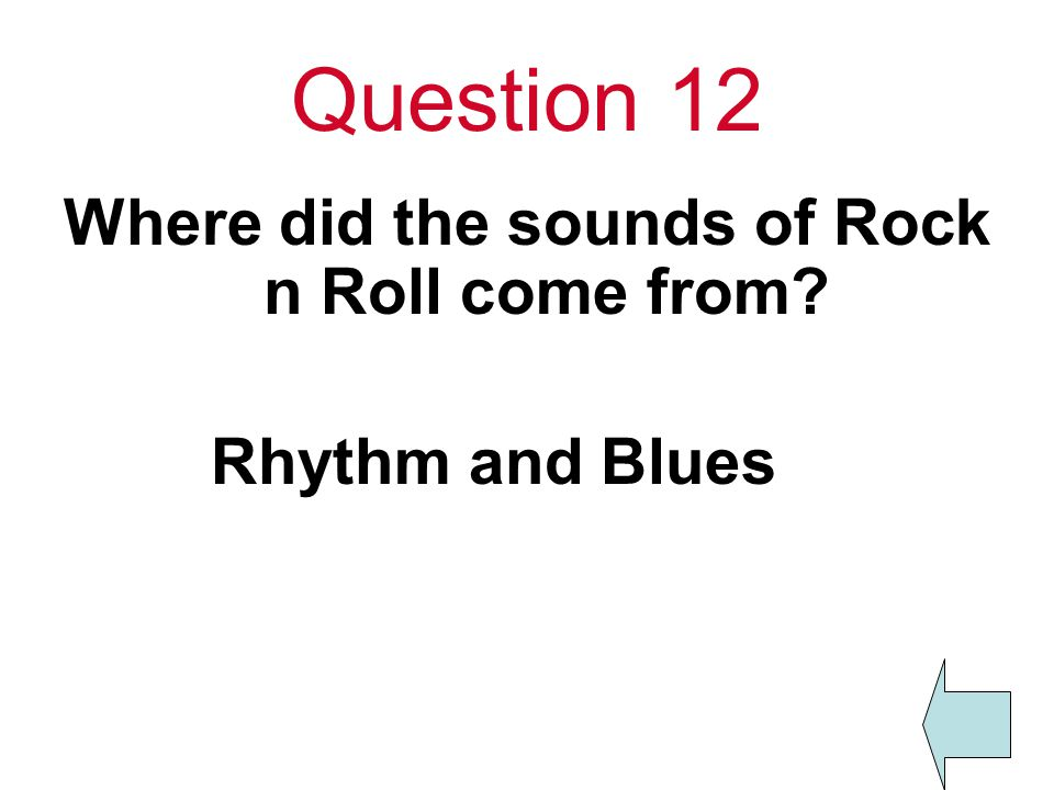 Question 12 Where did the sounds of Rock n Roll come from Rhythm and Blues
