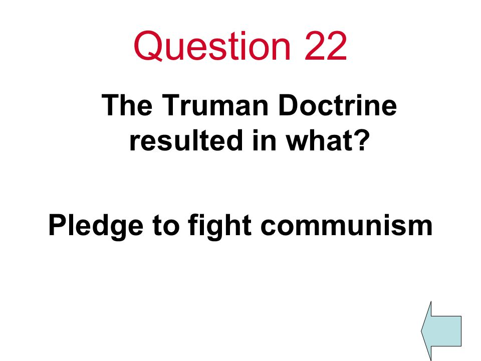 Question 22 The Truman Doctrine resulted in what Pledge to fight communism