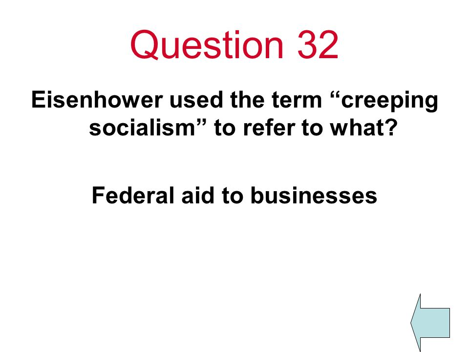 Question 32 Eisenhower used the term creeping socialism to refer to what.