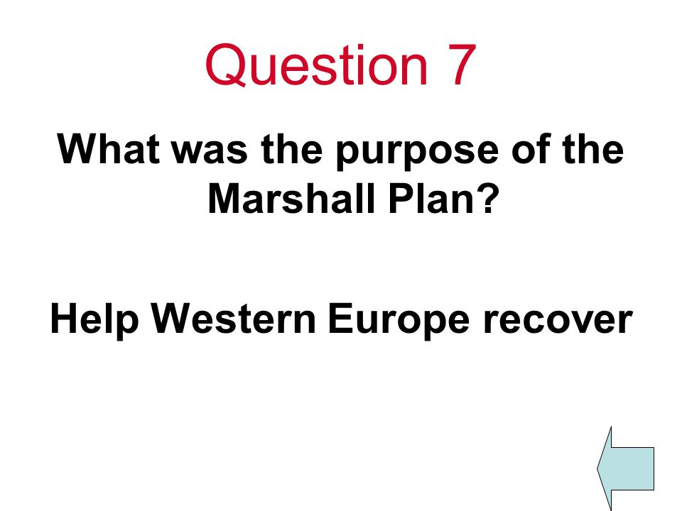 Question 7 What was the purpose of the Marshall Plan Help Western Europe recover