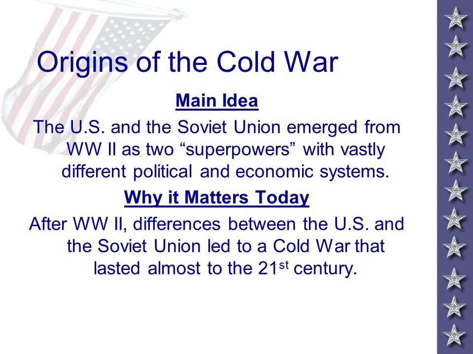Origins of the Cold War Main Idea The U.S.
