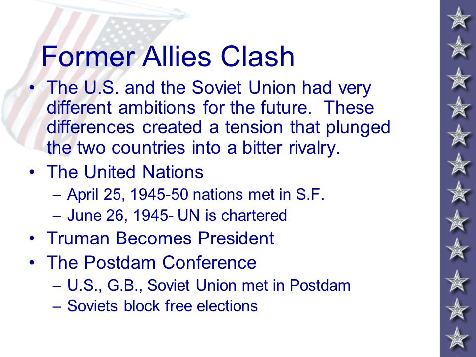 Former Allies Clash The U.S.and the Soviet Union had very different ambitions for the future.