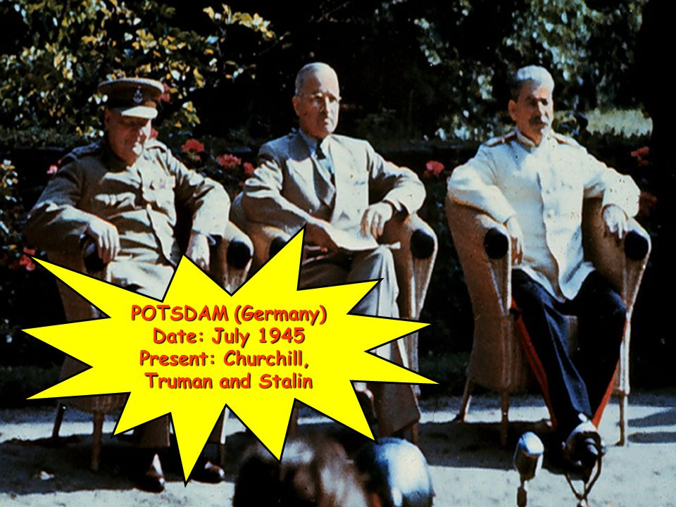 POTSDAM (Germany) Date: July 1945 Present: Churchill, Truman and Stalin