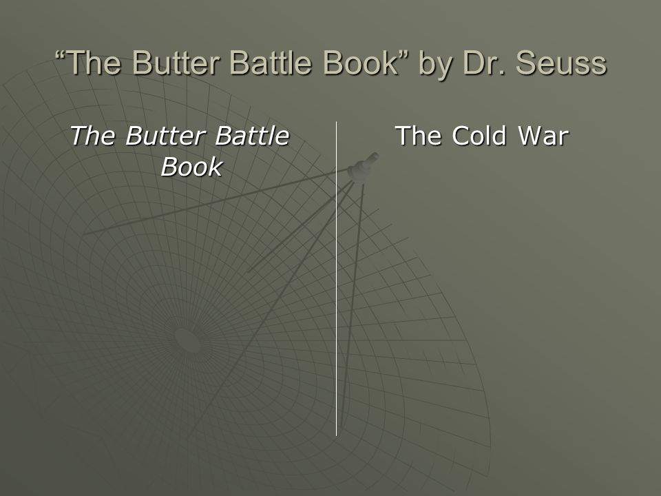 The Butter Battle Book by Dr. Seuss The Butter Battle Book The Cold War