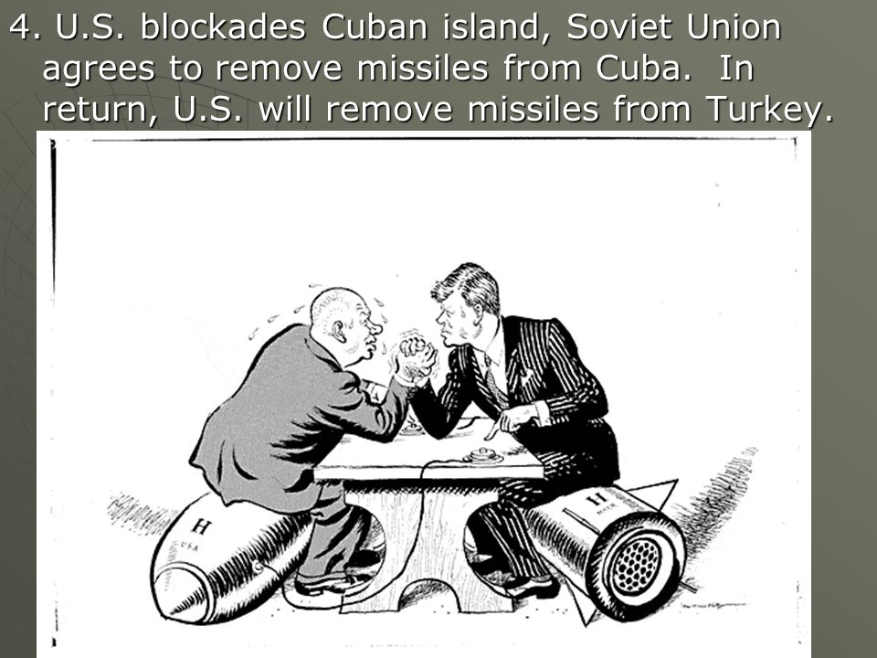 4. U.S. blockades Cuban island, Soviet Union agrees to remove missiles from Cuba.