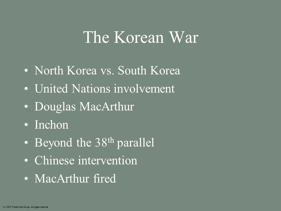 The Korean War North Korea vs. South Korea United Nations involvement Douglas MacArthur Inchon Beyond the 38 th parallel Chinese intervention MacArthu