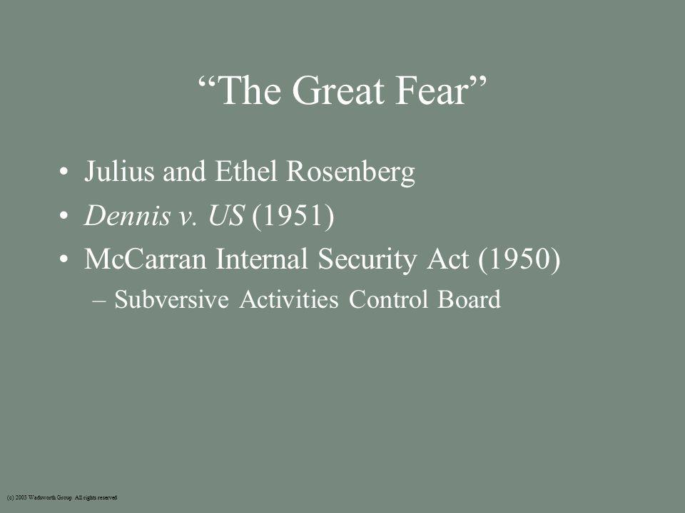 """The Great Fear"" Julius and Ethel Rosenberg Dennis v. US (1951) McCarran Internal Security Act (1950) –Subversive Activities Control Board (c) 2003 Wa"