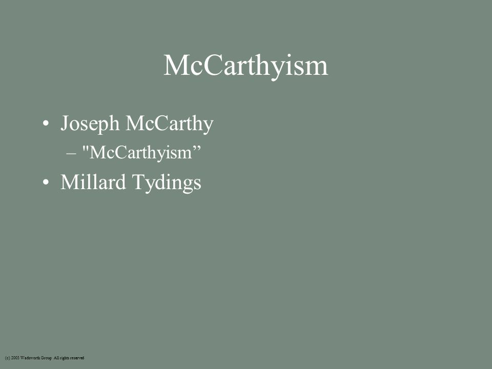 McCarthyism Joseph McCarthy – McCarthyism Millard Tydings (c) 2003 Wadsworth Group All rights reserved
